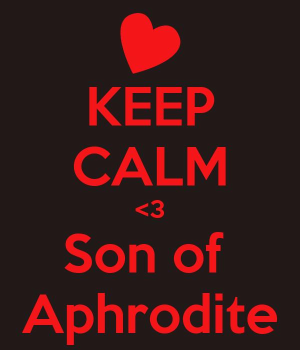 KEEP CALM <3 Son of  Aphrodite