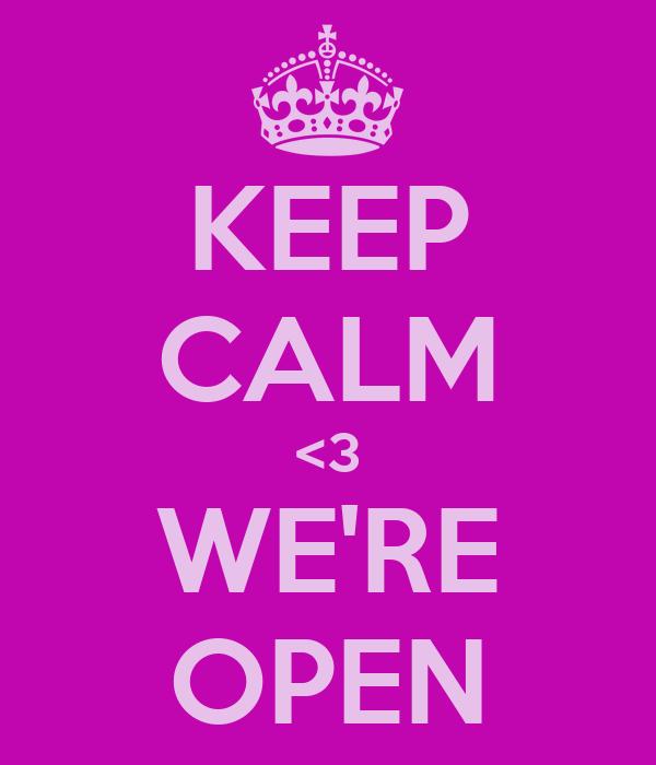 KEEP CALM <3 WE'RE OPEN
