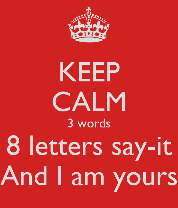 KEEP CALM 3 words 8 letters say-it And I am yours