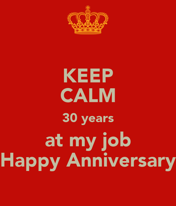 KEEP CALM 30 years at my job Happy Anniversary