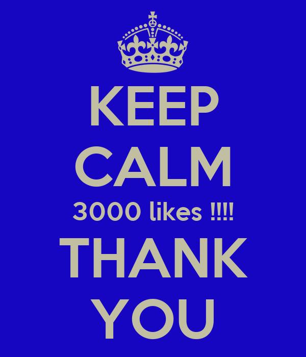 KEEP CALM 3000 likes !!!! THANK YOU