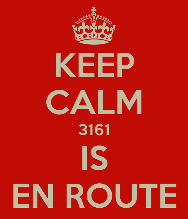 KEEP CALM 3161 IS EN ROUTE
