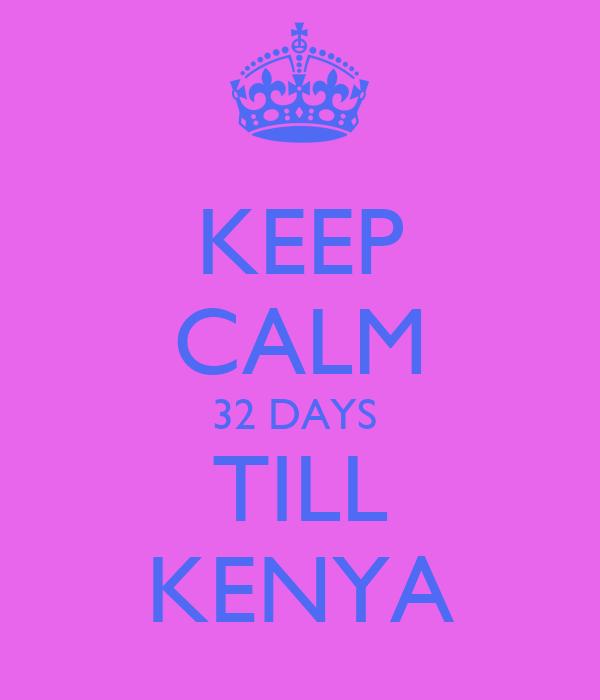 KEEP CALM 32 DAYS  TILL KENYA