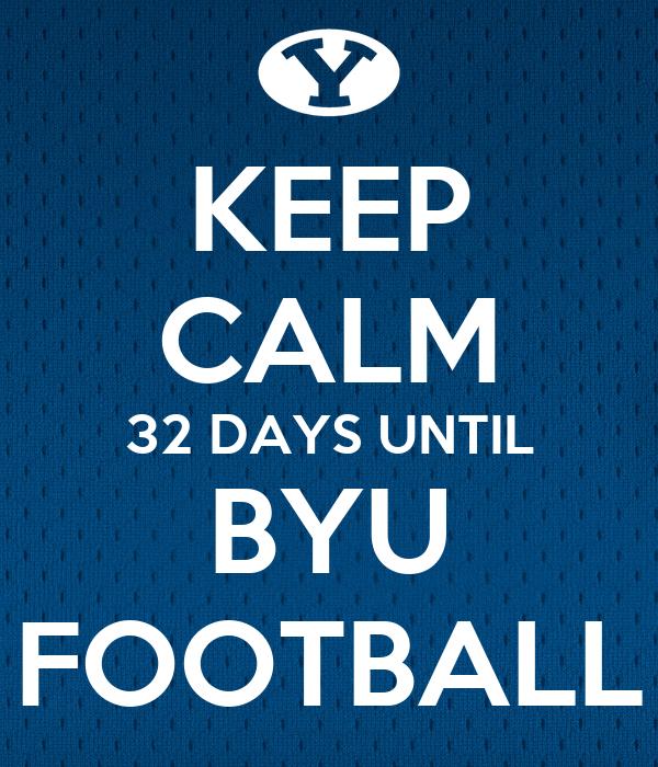 KEEP CALM 32 DAYS UNTIL BYU FOOTBALL