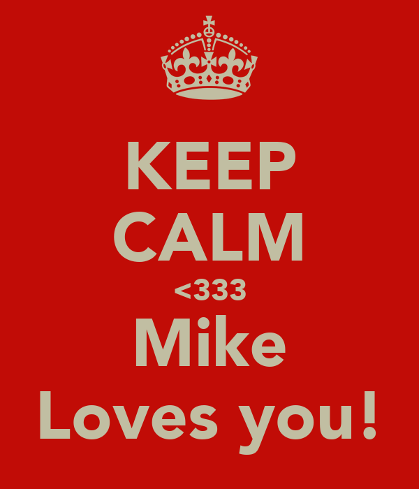 KEEP CALM <333 Mike Loves you!