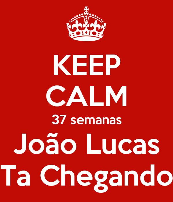 KEEP CALM 37 semanas João Lucas Ta Chegando