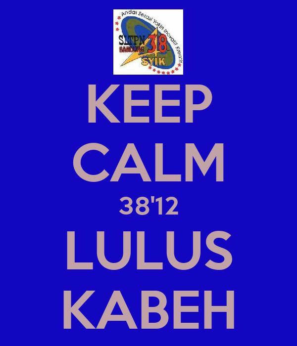 KEEP CALM 38'12 LULUS KABEH