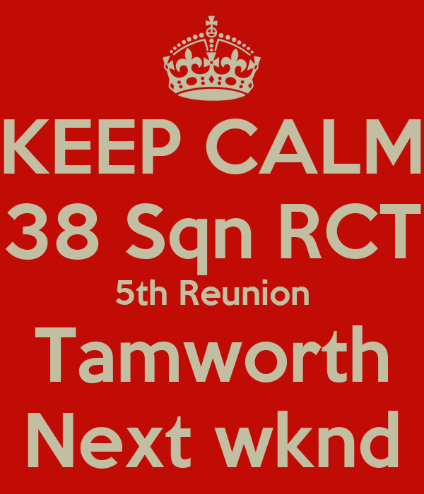 KEEP CALM 38 Sqn RCT 5th Reunion Tamworth Next wknd