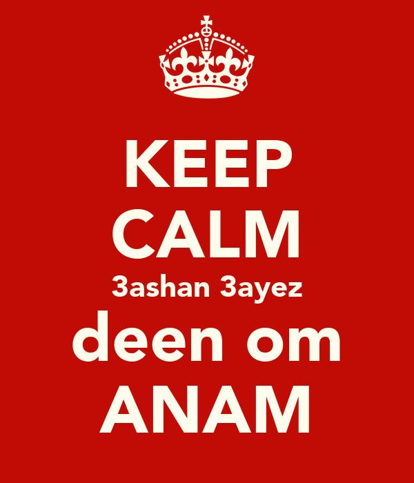 KEEP CALM 3ashan 3ayez deen om ANAM