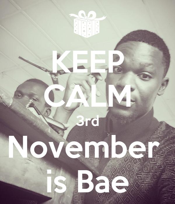 KEEP CALM 3rd November  is Bae