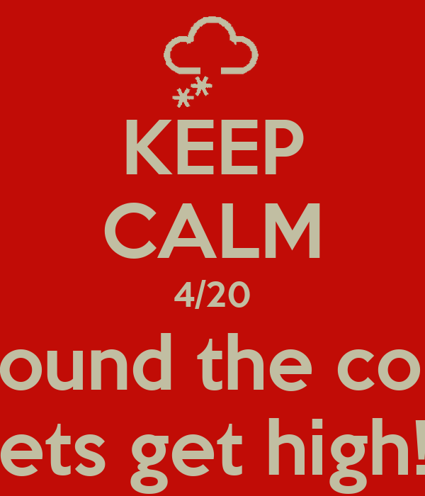 KEEP CALM 4/20 Is around the corner lets get high!!