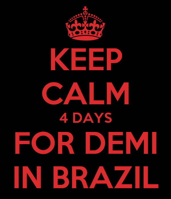 KEEP CALM 4 DAYS FOR DEMI IN BRAZIL