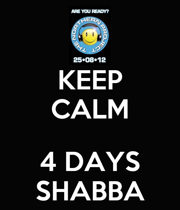 KEEP CALM  4 DAYS SHABBA
