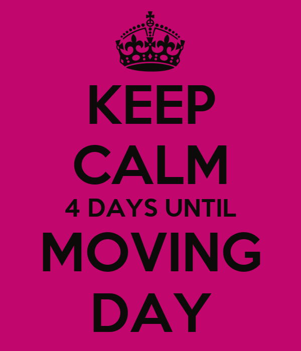 KEEP CALM 4 DAYS UNTIL MOVING DAY