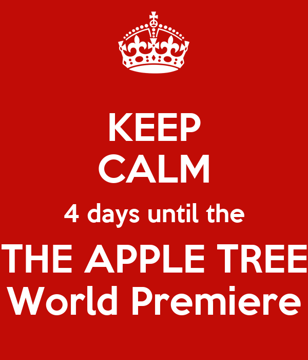 KEEP CALM 4 days until the THE APPLE TREE World Premiere