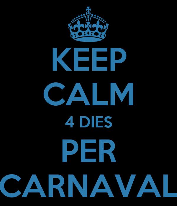 KEEP CALM 4 DIES PER CARNAVAL