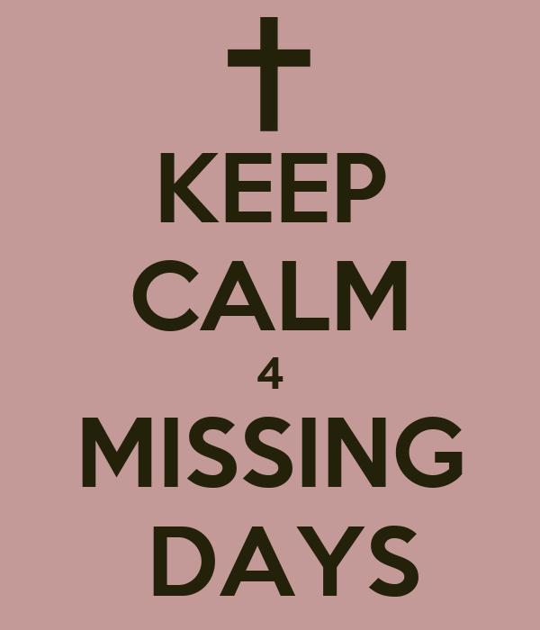 KEEP CALM 4 MISSING  DAYS