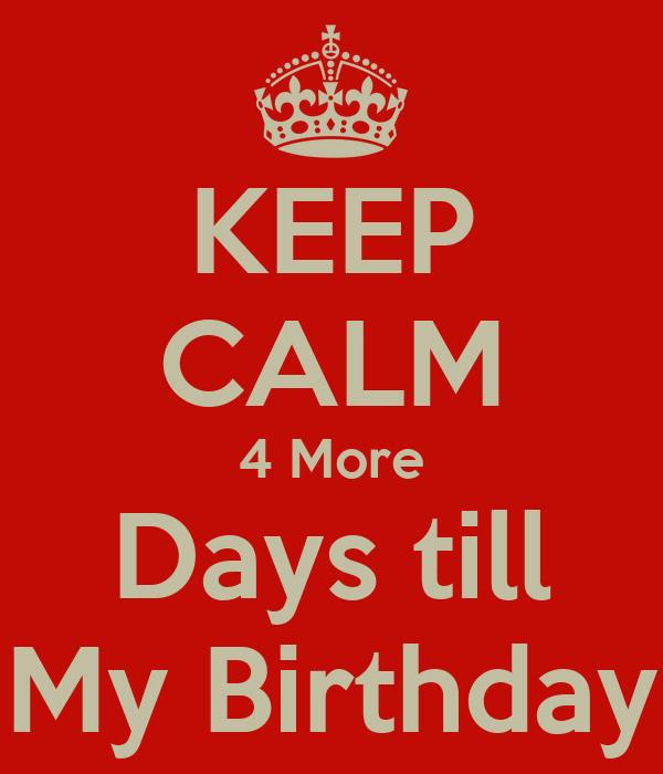 KEEP CALM 4 More Days till My Birthday