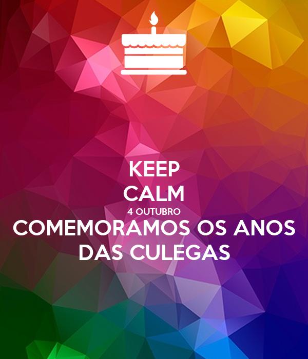 KEEP CALM 4 OUTUBRO COMEMORAMOS OS ANOS DAS CULEGAS