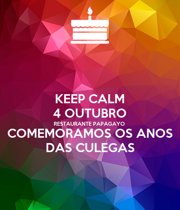 KEEP CALM 4 OUTUBRO RESTAURANTE PAPAGAYO  COMEMORAMOS OS ANOS DAS CULEGAS