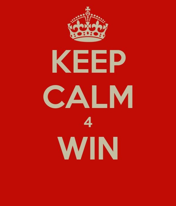 KEEP CALM 4 WIN