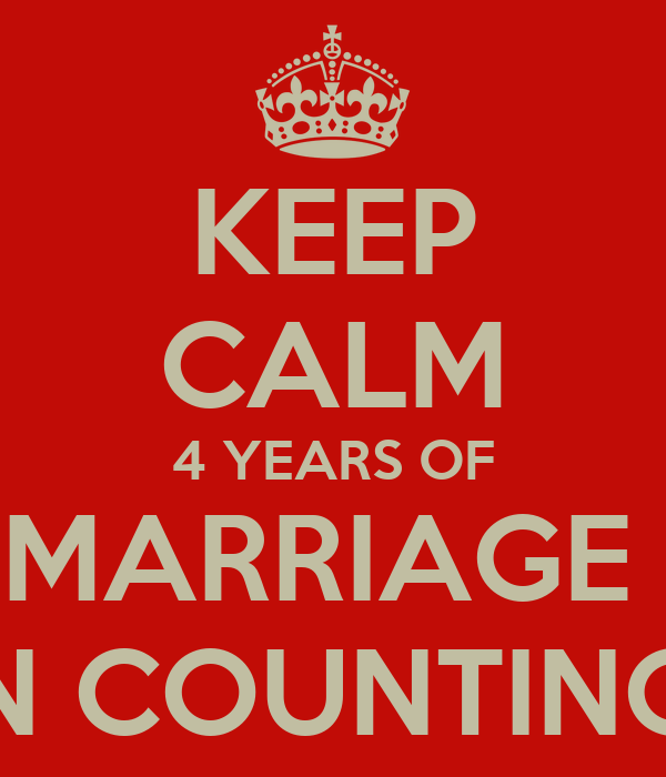 KEEP CALM 4 YEARS OF MARRIAGE  N COUNTING