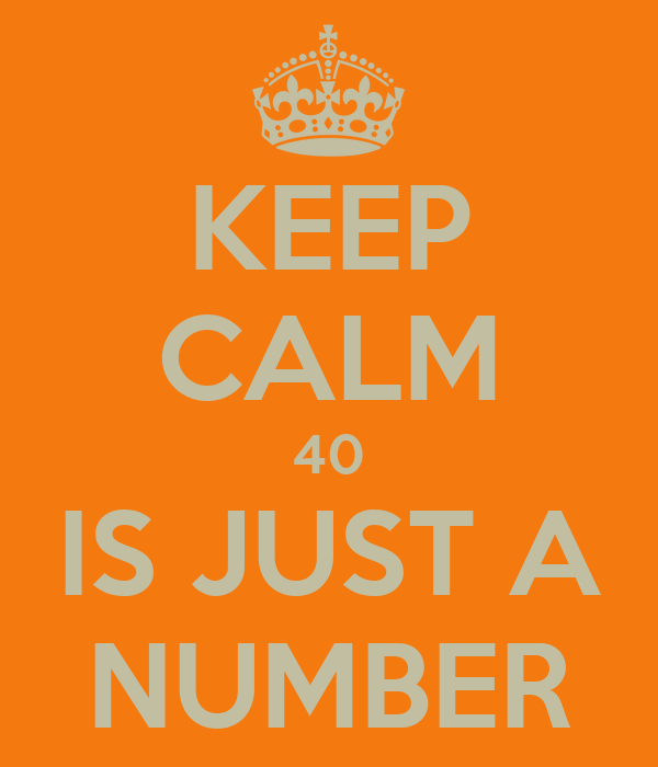 KEEP CALM 40 IS JUST A NUMBER