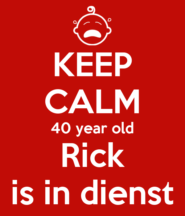 KEEP CALM 40 year old Rick is in dienst