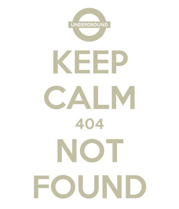 KEEP CALM 404 NOT FOUND