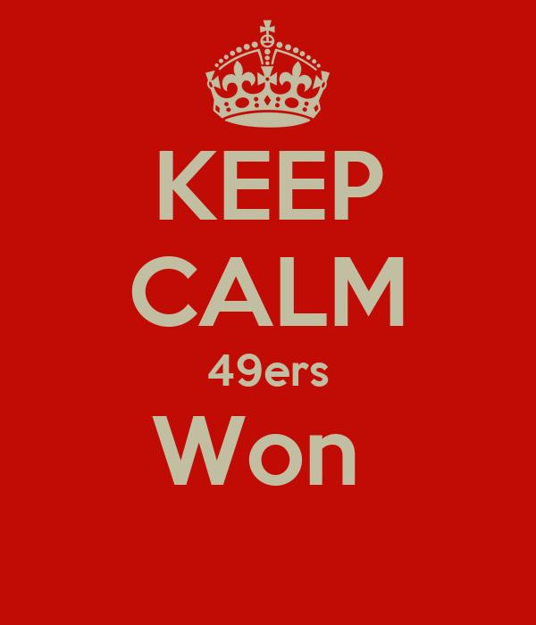 KEEP CALM 49ers Won