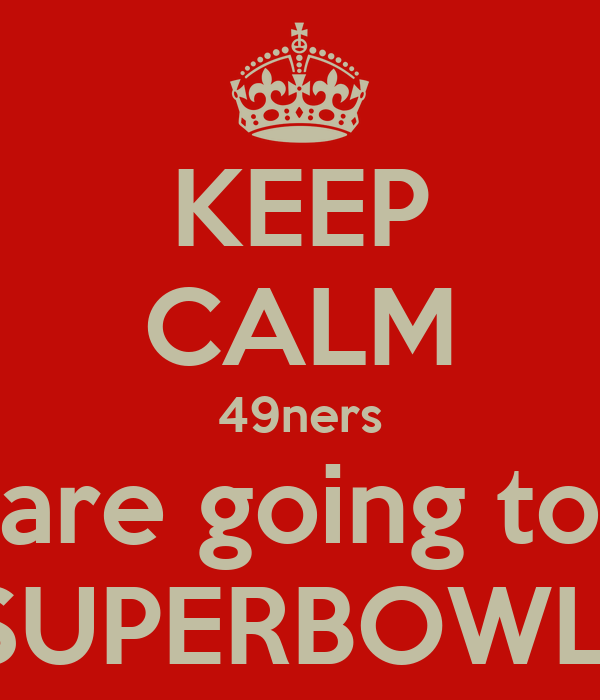 KEEP CALM 49ners are going to SUPERBOWL