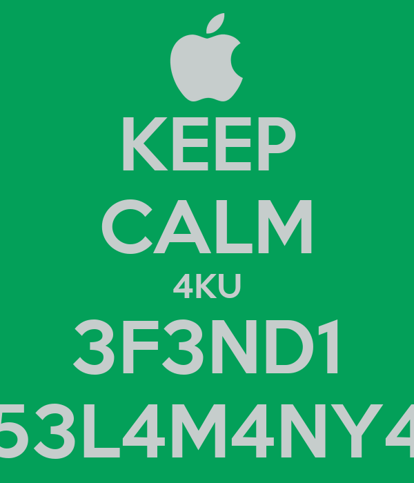 KEEP CALM 4KU 3F3ND1 53L4M4NY4