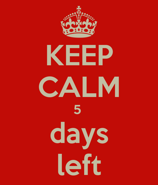 KEEP CALM 5  days left