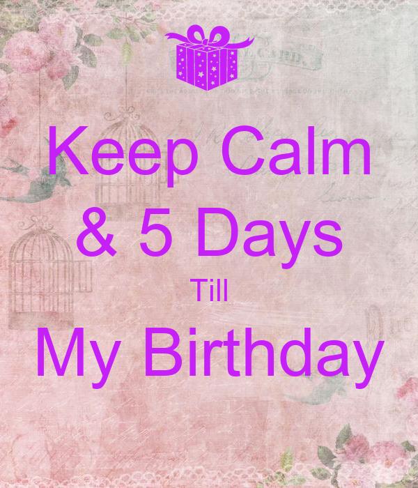 Keep Calm & 5 Days Till My Birthday