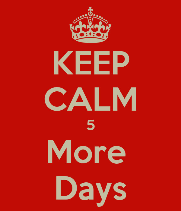 KEEP CALM 5 More  Days