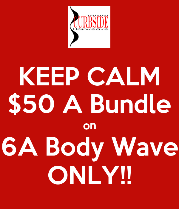 KEEP CALM $50 A Bundle on 6A Body Wave ONLY!!