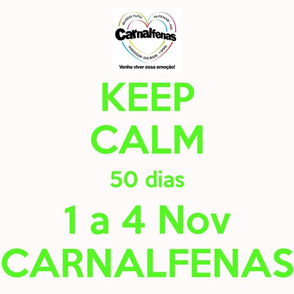 KEEP CALM 50 dias 1 a 4 Nov CARNALFENAS