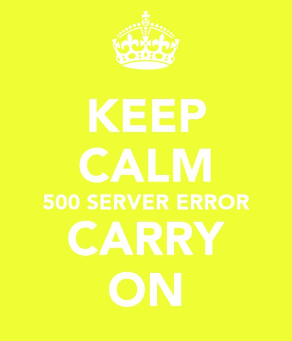 KEEP CALM 500 SERVER ERROR CARRY ON