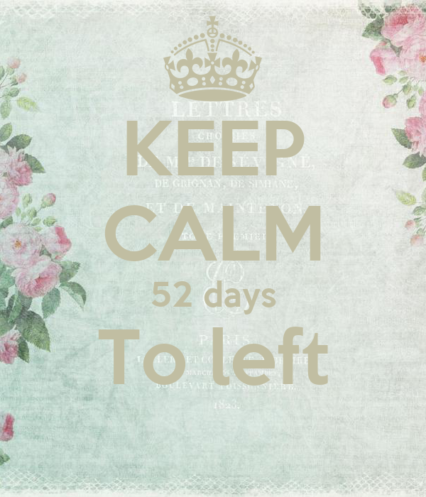 KEEP CALM 52 days To left
