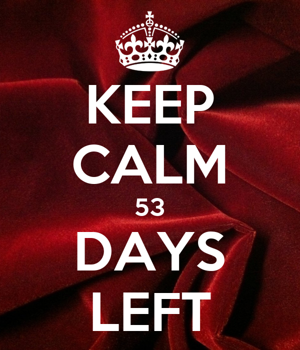 KEEP CALM 53 DAYS LEFT