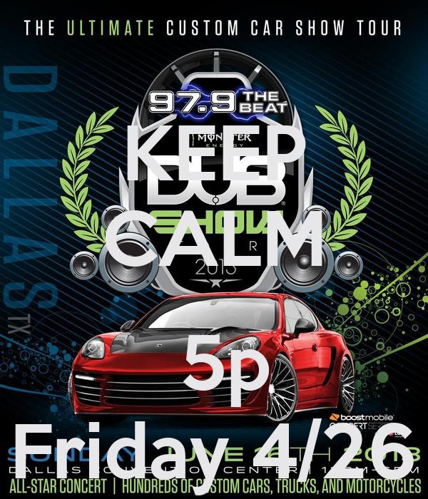 KEEP CALM    5p Friday 4/26