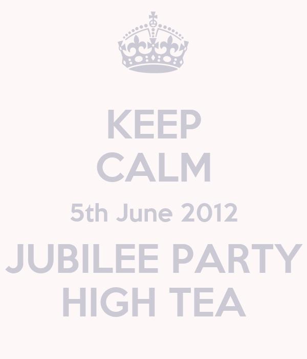 KEEP CALM 5th June 2012 JUBILEE PARTY HIGH TEA