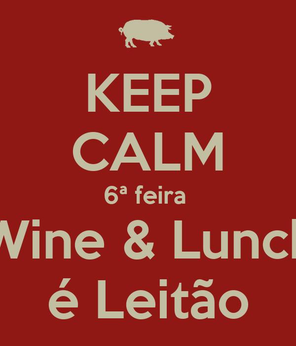 KEEP CALM 6ª feira  Wine & Lunch é Leitão