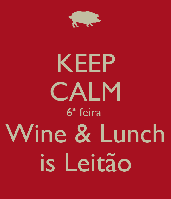KEEP CALM 6ª feira  Wine & Lunch is Leitão