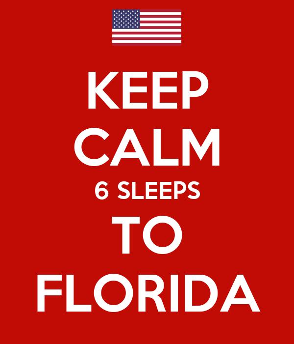 KEEP CALM 6 SLEEPS TO FLORIDA