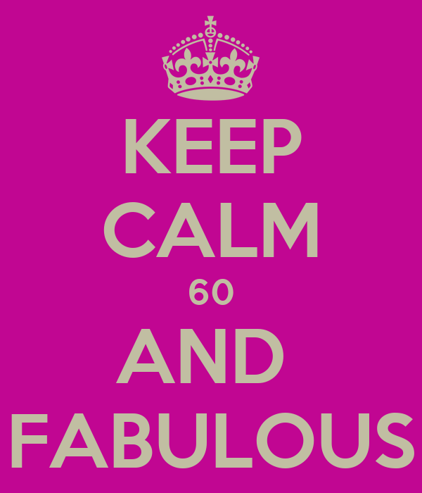KEEP CALM 60 AND  FABULOUS