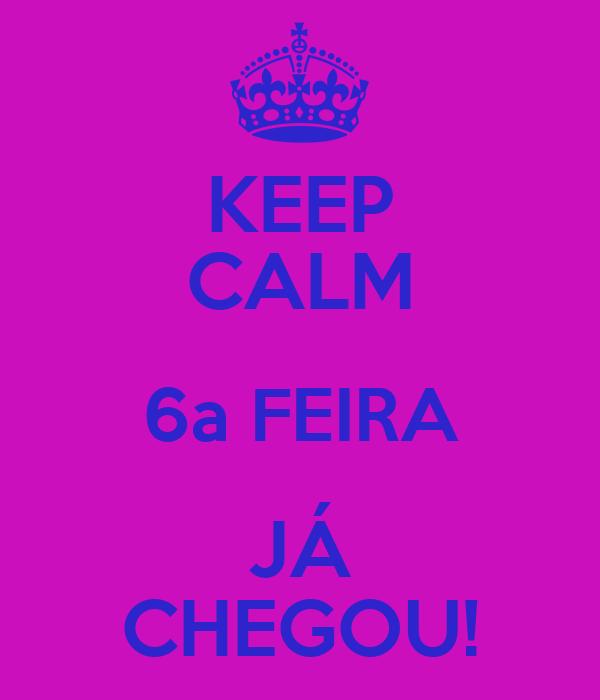 KEEP CALM 6a FEIRA JÁ CHEGOU!