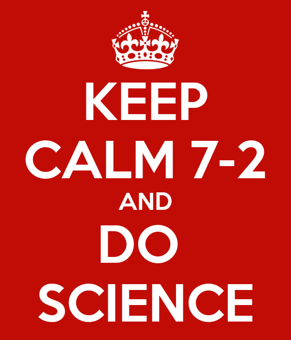 KEEP CALM 7-2 AND DO  SCIENCE