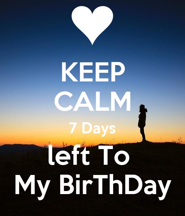 KEEP CALM 7 Days left To  My BirThDay