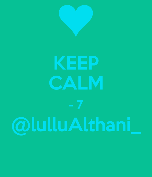 KEEP CALM - 7 @lulluAlthani_